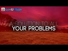 A Solution To All Your Problems ᴴᴰ | Beautiful Hadith - YouTube