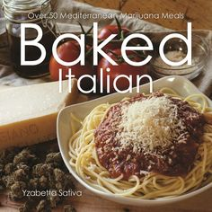 Baked Italian: Over 50 Mediterranean Cannabis-Infused Meals