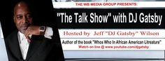 Press Release: WB Media Group (The Talk Show With DJ Gatsby) Official Press Release: Saturday November 29, 2014 Public Access TV Show Format Change WB Media Group (The Talk Show With DJ Gatsby)