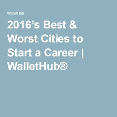 2016's Best & Worst Cities to Start a Career | WalletHub®