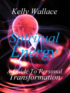Free on the Kindle Today - 01/06/15 Spiritual Energy - A Guide To Personal Transformation - Kindle edition by Kelly Wallace. Religion & Spirituality Kindle eBooks @ Amazon.com.