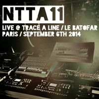NTTA11 - Live @ Trace A Line / Le Batofar, Paris, September 6th 2014 by Nihad…