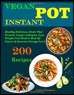 Vegan Instant Pot: 200 Healthy Delicious vegan Recipes That Promote Longer Lifespan, Lose Weight Fast Reduce Risk Of Cancer & Increase Energy Level   #KetogenicDietForBeginners