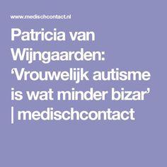 Patricia van Wijngaarden: 'Vrouwelijk autisme is wat minder bizar' | medischcontact