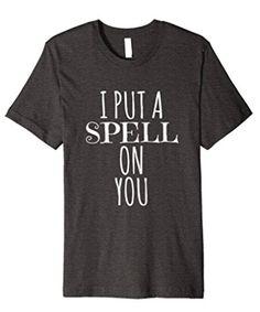 I Put A Spell On You T-Shirt  #HocusPocus #ItsJustABunchofHocusPocus #Witches #Witch #IPutASpellOnYou #Spells #Salem #Halloween #HalloweenCosume #HalloweenShirt #ItsHalloweenEveryday #Trickortreat #Trickortreating #Ghosts #Ghouls #Goblins #sandersonsisters #Amuck #Premium #PremiumShirt