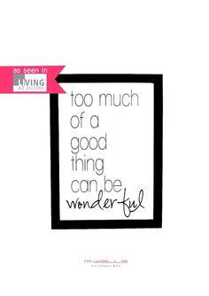 """""""too much of a good thing can be wonderful""""...    von wunderbaren Dingen kann man doch eigentlich wirklich nie zuviel haben, oder?     -liebevoll g..."""