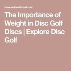 The Importance of Weight in Disc Golf Discs | Explore Disc Golf