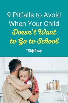 9 Pitfalls to Avoid When Your Child Doesn't Want to Go to School Parenting Advice, Back To School, Parents, Children, Life, Dads, Young Children, Parenting Tips, Boys