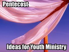 Pentecost Ideas for Youth Ministry: (rethinking youth ministry) great ideas for youth group to serve congregation as well as decorating/theme