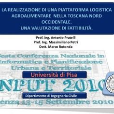La realizzazione di una Piattaforma Logistica Agroalimentare nella Toscana Nord Occidentale. Una valutazione di fattibilità. Prof. Ing. Antonio Pratelli Pro. http://slidehot.com/resources/la-realizzazione-di-una-piattaforma-logistica-agroalimentare-nella-toscana-nord-occidentale-una-valutazione-di-fattibilita-di-antonio-pratelli-massimiliano-petri-marco-rotonda.61264/