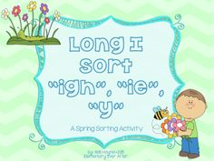 "Long I Sort (IGH, IE and Y) {Spring Theme}  A spring themed activity for students to sort words and pictures with ""igh"", ""ie"" and ""y"" making the long i sound!   Students will match the picture card (ladybug) to the correct word card (chick) and then sort them by vowel pair under each flower!  After sorting, students can write the words in the correct column according to vowel pair!   Great for Word Work and Small Groups!"