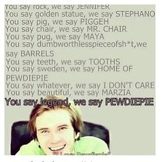 Pewdiepie:) there you go