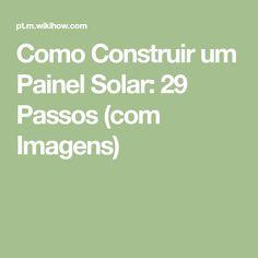 Como Construir um Painel Solar: 29 Passos (com Imagens)