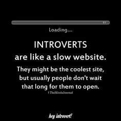 Introverts Are Like A Slow Website - but you arw the only one who waited for me to open up😘😘 - Introvert Vs Extrovert, Introvert Personality, Introvert Quotes, Introvert Problems, Mbti, Isfj, True Quotes, Words Quotes, Funny Quotes