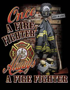 Always a firefighter Jamie this if for you and all your fellow Brothers and Sisters on the Buckeye Volunteer Fire Dept. Firefighter Family, Firefighter Paramedic, Firefighter Pictures, Firefighter Decor, Female Firefighter, Firefighter Quotes, Volunteer Firefighter, Fire Dept, Fire Department