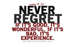 I don't regret the things I've done. I try to avoid missing opportunities, though.