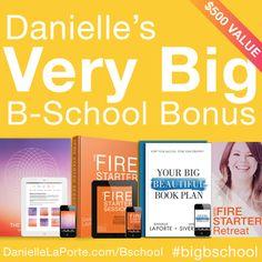 This is a Very Big B-School Bonus. DanielleLaPorte.com/BSchool