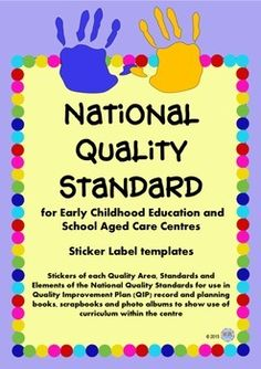 National Quality Standards (NQS) Outcomes Stickers Labels National Quality Standard  (NQS) has been introduced as a National benchmark for Early Childhood Education and School Aged Care Centres managed by Australian Childrens Education & Quality Authority (ACECQA).