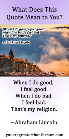 """""""When I do good, I feel good. When I do bad, I feel bad. That's my religion."""" ~Abraham Lincoln #youaregreater #inspirationalquotes #personaldevelopment #personalgrowth #selfhelp #personalgrowth #selfimprovement #abrahamlincoln #abrahamlincolnquote"""