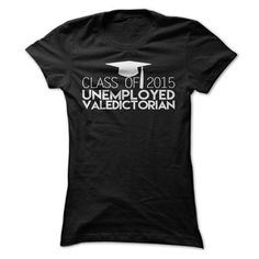 I Love Unemployed Valedictorian T Shirt, Class of 2015 Valedictorian T Shirt, College Graduate T Shirt Shirts & Tees
