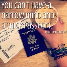 You can't have a narrow mind and a thick passport.