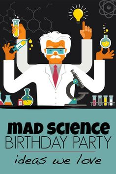 Mad science birthday party ideas. Throw a mad science party with these fun and easy ideas!