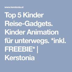 Top 5 Kinder Reise-Gadgets. Kinder Animation für unterwegs. *inkl. FREEBIE* | Kerstonia