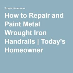 How to Repair and Paint Metal Wrought Iron Handrails | Today's Homeowner