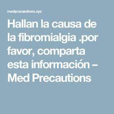 Hallan la causa de la fibromialgia .por favor, comparta esta información – Med Precautions
