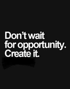 Dont wait for opportunity. Create it. success_quotes winner motivational_quotes inspirational_quotes opportunity_quotes success quotes Visit site now! Motivacional Quotes, Selfie Quotes, Great Quotes, Quotes Inspirational, Team Motivational Quotes, Qoutes, Steps Quotes, Inspirational Quotes For Entrepreneurs, Lady Quotes