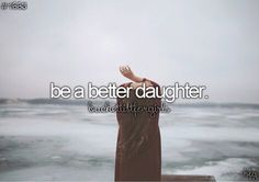 Be a better daughter ✔️