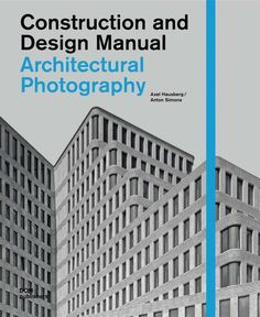 Architectural photography / Axel Hausberg, Anton Simons ; with additional contributions by Christoph GöBmann and Florian Meuser.-- Berlín : Dom, cop. 2012.