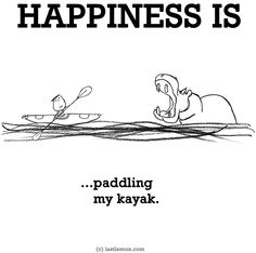 """Happiness is...paddling my kayak"" quote via www.LastLemon.com"