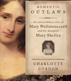 Romantic Outlaws: The Extraordinary Lives Of Mary Wollstonecraft And Mary Shelley PDF