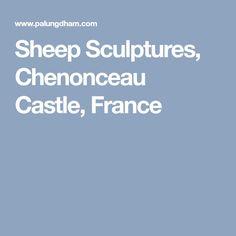 Sheep Sculptures, Chenonceau Castle, France Sheep, Sculptures, Castle, Gardens, France, Outdoor Gardens, Castles, Garden, House Gardens