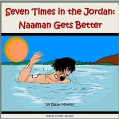 Seven Times in the Jordan - Naaman Gets Better (Bible Stories for Kids) (Kindle Edition)  http://www.picter.org/?p=B0076YJWP2