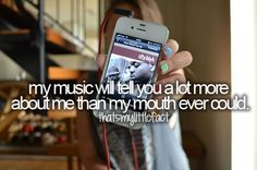 my music will tell you more about me than my mouth ever could