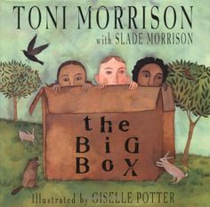 The Big Box: Toni Morrison, illustrated by Giselle Poter. Hyperion Books. It is the story of three kids who are kept in a gilded cage, because their parents, teachers, and neighbors don't know how to handle them. The big box is a room filled with such delights that it is unclear whether it is punitive or protective (Ariel S. Winter).