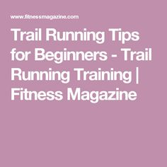 Trail Running Tips for Beginners - Trail Running Training | Fitness Magazine