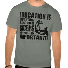 "A funny shirt for the meat head to wear to all occasions! Great for bodybuilding, powerlifting, weightlifting, strongman, crossfit, and anything else related to the Iron Game! It contains a funny phrase: ""Education is Important, But Big Biceps Are Importanter""."
