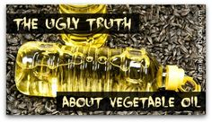 The truth about vegetable oils: And why you should avoid them!...