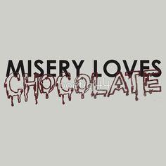 misery loves chocolate. by poeticj44