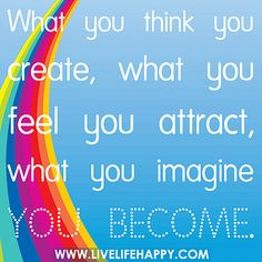 What you think you create, what you feel you attract, what you imagine you become. by deeplifequotes, via Flickr