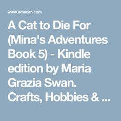 A Cat to Die For (Mina's Adventures Book 5) - Kindle edition by Maria Grazia Swan. Crafts, Hobbies & Home Kindle eBooks @ Amazon.com.