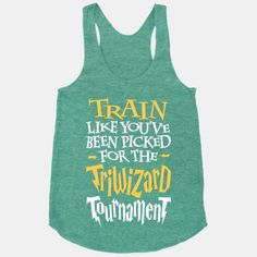Train Like You've Been Picked For The Triwizard Tournament | HUMAN | T-Shirts, Tanks, Sweatshirts and Hoodies.... This is fantastic.