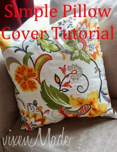 vixenMade: Simple Pillow Cover Tutorial  Definitely doing to follow this tutorial when the fleece material finally arrives from Amazon for my cushions for Sprout's nursery. It looks so simple and easy to do - I think even I can use my sewing machine to sew straight lines!!!