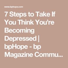 7 Steps to Take If You Think You're Becoming Depressed | bpHope - bp Magazine Community