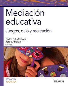 Mediación educativa : juegos, ocio y recreación / coordinadores, Pedro Gil-Madrona, Jorge Abellán. Pirámide, 2016