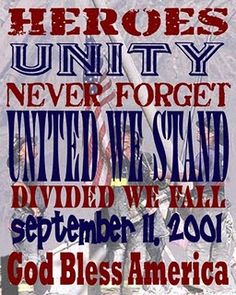 Heroes unity, Never forget, United we stand, Divided we fall, September 11 God Bless America The memories are as fresh today as the day it happened. World Trade Center, We Remember, Always Remember, 11 September 2001, National Geographic Channel, Independance Day, Divided We Fall, We Will Never Forget, American Spirit