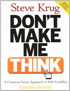 Don't Make Me Think: A Common Sense Approach to Web Usability, 2nd Edition by Steve Krug, http://www.amazon.com/dp/0321344758/ref=cm_sw_r_pi_dp_1p-Pqb0KZ15NH